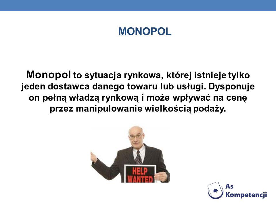MONOPOL Monopol to sytuacja rynkowa, której istnieje tylko jeden dostawca danego towaru lub usługi. Dysponuje on pełną władzą rynkową i może wpływać n