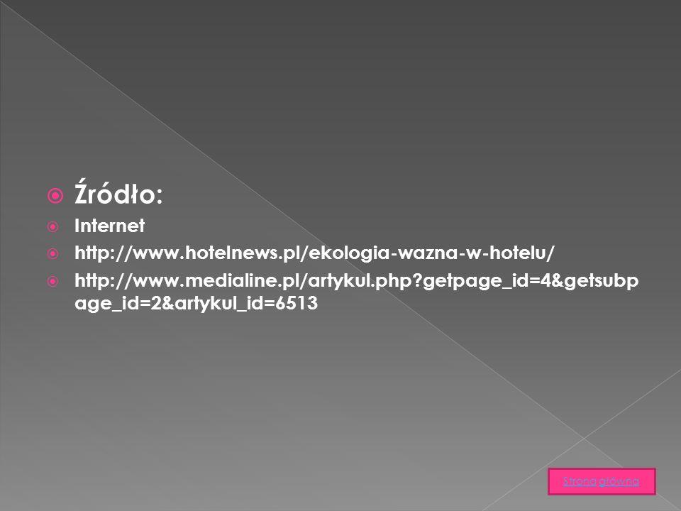 Źródło: Internet http://www.hotelnews.pl/ekologia-wazna-w-hotelu/ http://www.medialine.pl/artykul.php getpage_id=4&getsubp age_id=2&artykul_id=6513 StronaStrona głównagłówna
