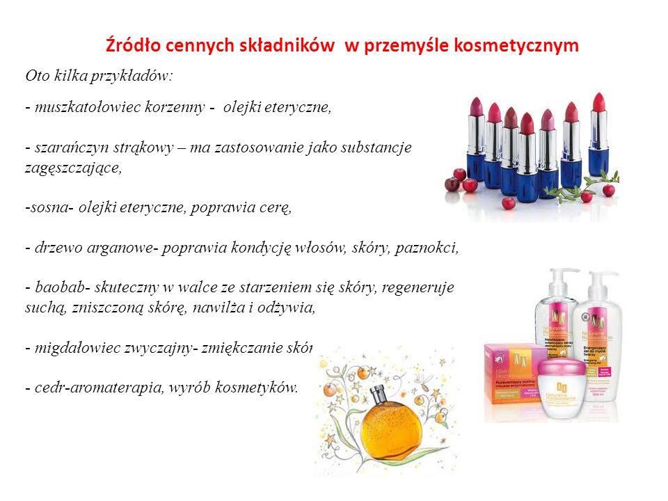 Źródło cennych składników w przemyśle kosmetycznym - muszkatołowiec korzenny - olejki eteryczne, - szarańczyn strąkowy – ma zastosowanie jako substanc