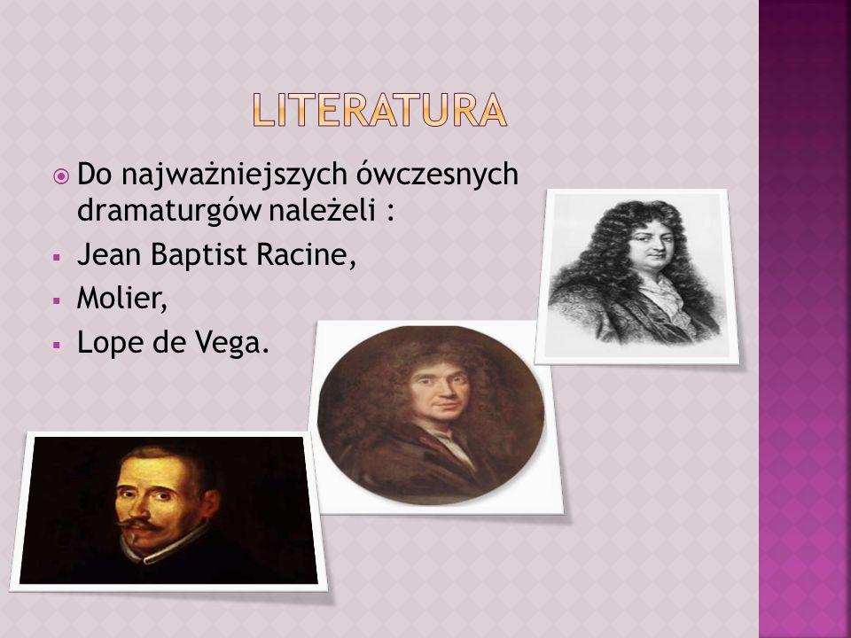 Do najważniejszych ówczesnych dramaturgów należeli : Jean Baptist Racine, Molier, Lope de Vega.