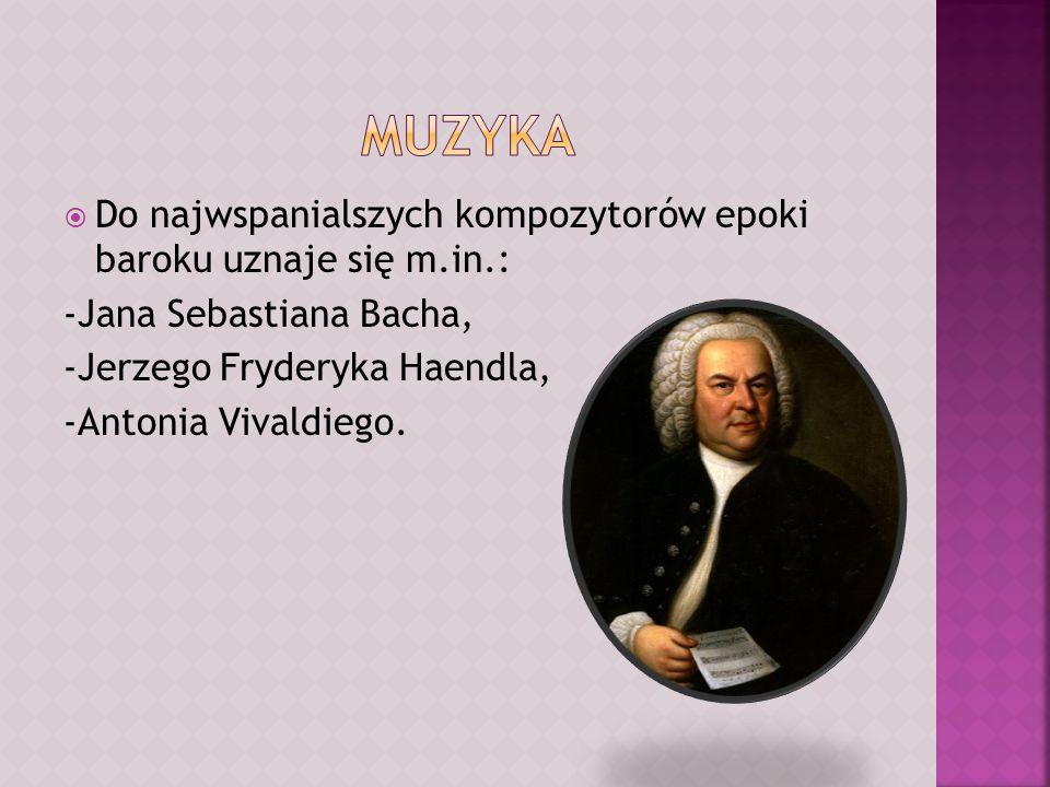 Do najwspanialszych kompozytorów epoki baroku uznaje się m.in.: -Jana Sebastiana Bacha, -Jerzego Fryderyka Haendla, -Antonia Vivaldiego.