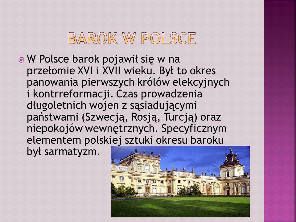 W Polsce barok pojawił się w na przełomie XVI i XVII wieku. Był to okres panowania pierwszych królów elekcyjnych i kontrreformacji. Czas prowadzenia d