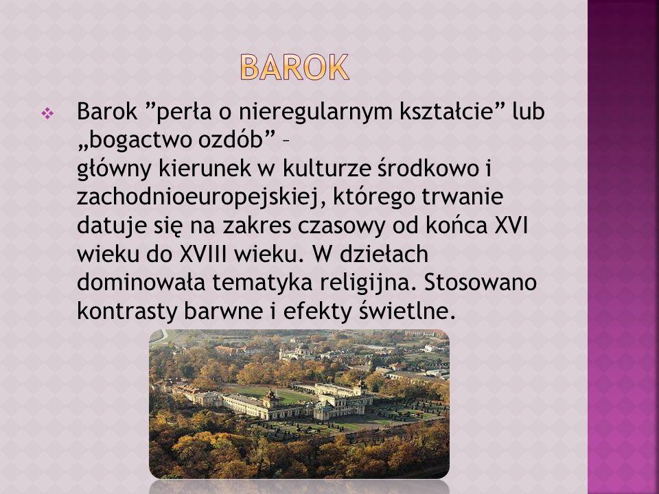 Barok perła o nieregularnym kształcie lub bogactwo ozdób – główny kierunek w kulturze środkowo i zachodnioeuropejskiej, którego trwanie datuje się na