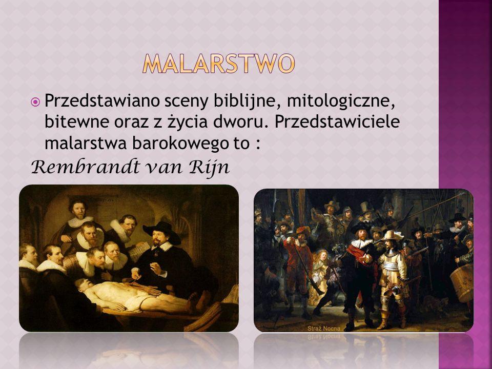 Przedstawiano sceny biblijne, mitologiczne, bitewne oraz z życia dworu. Przedstawiciele malarstwa barokowego to : Rembrandt van Rijn