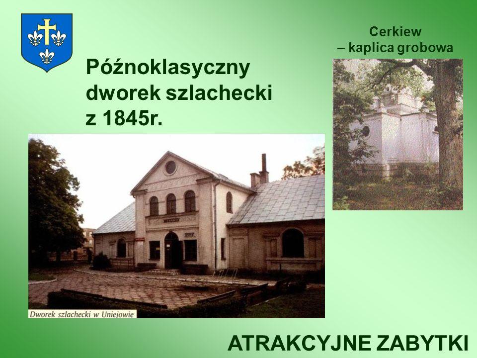 Późnoklasyczny dworek szlachecki z 1845r. ATRAKCYJNE ZABYTKI Cerkiew – kaplica grobowa