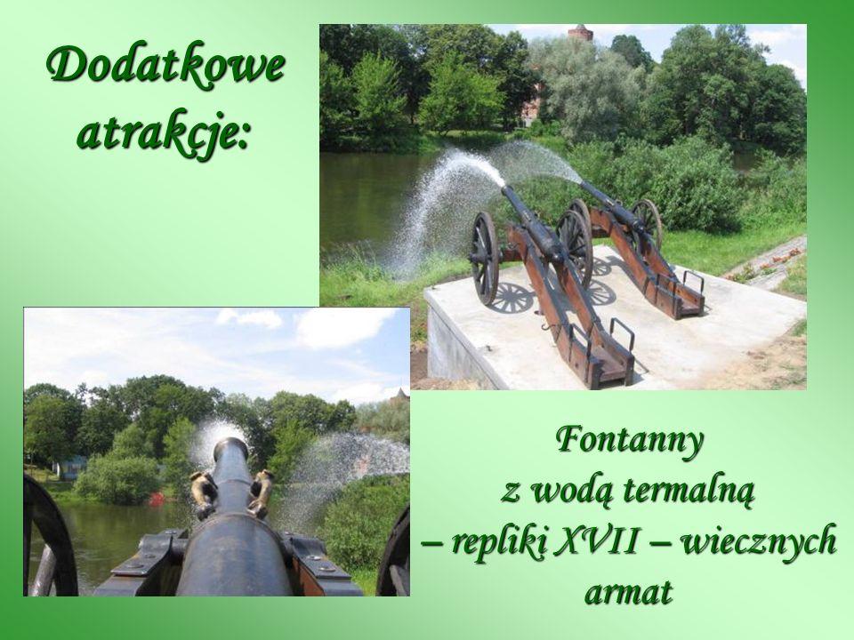 Dodatkowe atrakcje: Fontanny z wodą termalną – repliki XVII – wiecznych armat