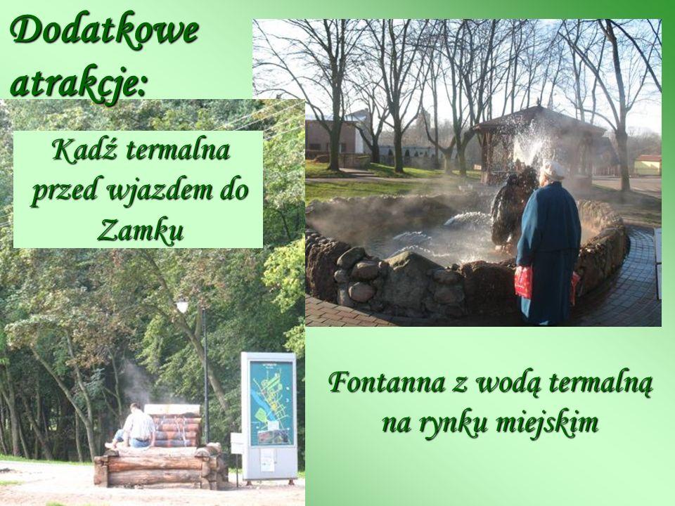 Dodatkowe atrakcje: Kadź termalna przed wjazdem do Zamku Fontanna z wodą termalną na rynku miejskim