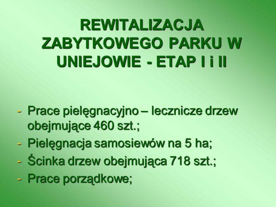 REWITALIZACJA ZABYTKOWEGO PARKU W UNIEJOWIE - ETAP I i II -Prace pielęgnacyjno – lecznicze drzew obejmujące 460 szt.; -Pielęgnacja samosiewów na 5 ha;