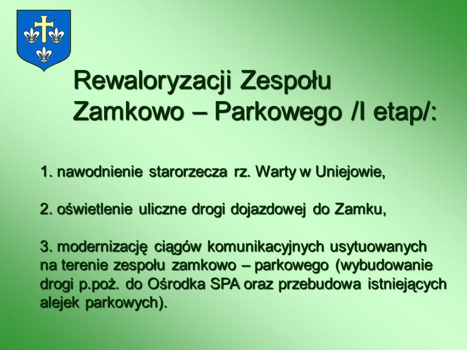 Rewaloryzacji Zespołu Zamkowo – Parkowego /I etap/: 1. nawodnienie starorzecza rz. Warty w Uniejowie, 2. oświetlenie uliczne drogi dojazdowej do Zamku