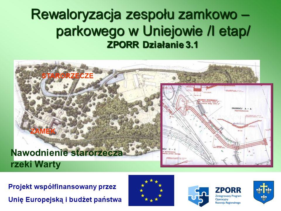 Rewaloryzacja zespołu zamkowo – parkowego w Uniejowie /I etap/ ZPORR Działanie 3.1 ZAMEK STARORZECZE Projekt współfinansowany przez Unię Europejską i