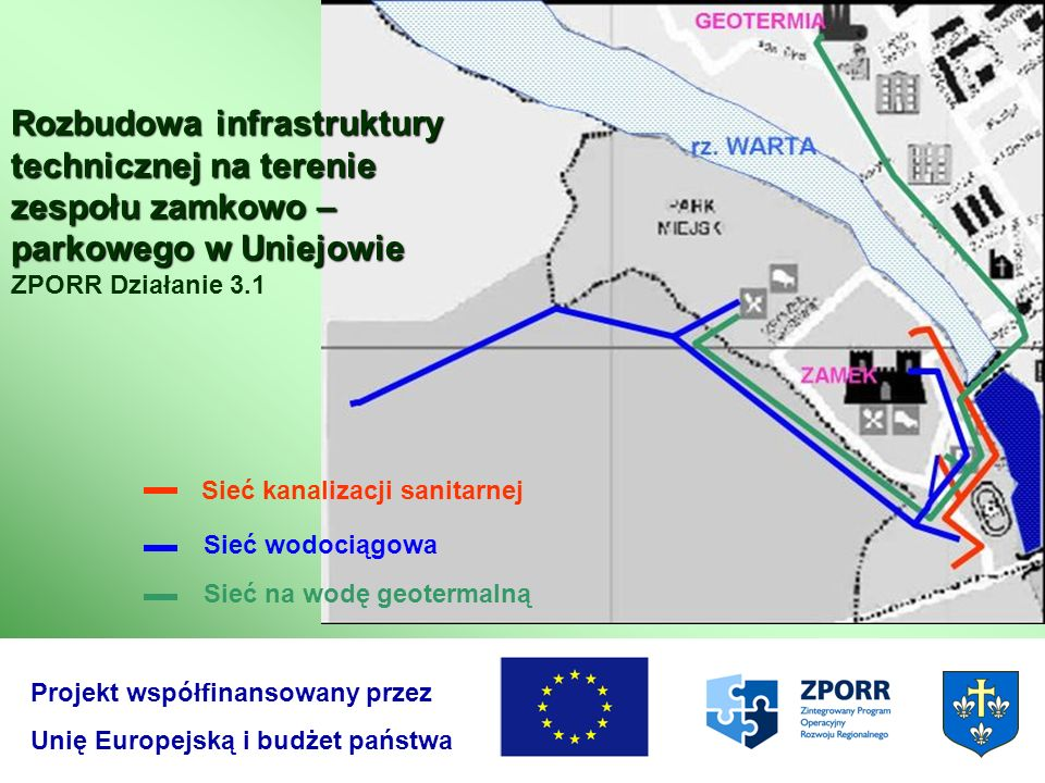 Sieć kanalizacji sanitarnej Sieć wodociągowa Sieć na wodę geotermalną Rozbudowa infrastruktury technicznej na terenie zespołu zamkowo – parkowego w Un