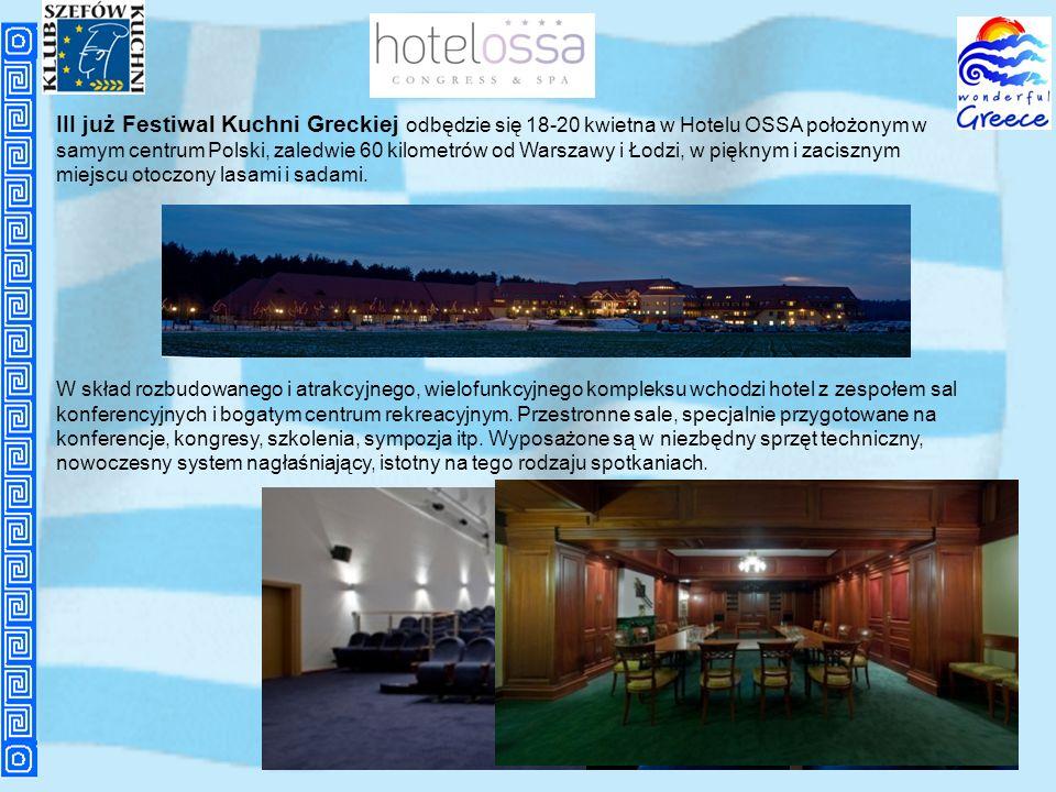III już Festiwal Kuchni Greckiej odbędzie się 18-20 kwietna w Hotelu OSSA położonym w samym centrum Polski, zaledwie 60 kilometrów od Warszawy i Łodzi
