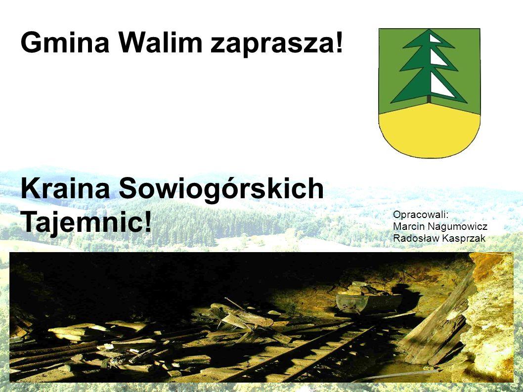 Gmina Walim zaprasza! Kraina Sowiogórskich Tajemnic! Opracowali: Marcin Nagumowicz Radosław Kasprzak