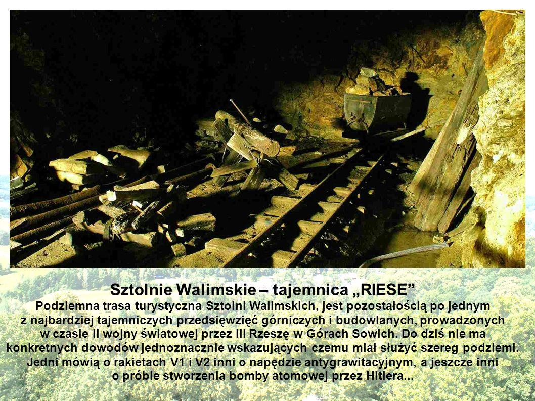 Sztolnie Walimskie – tajemnica RIESE Podziemna trasa turystyczna Sztolni Walimskich, jest pozostałością po jednym z najbardziej tajemniczych przedsięw
