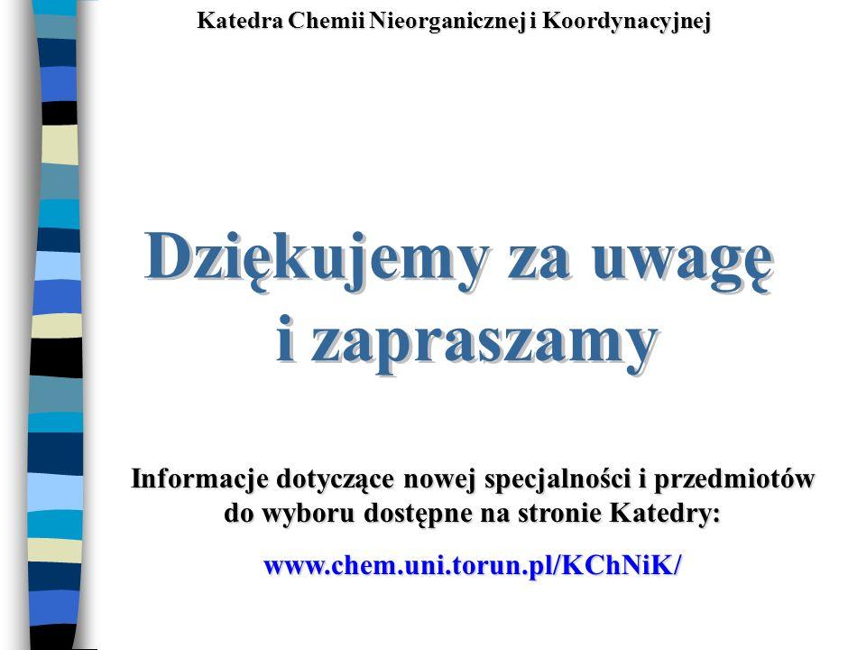 Informacje dotyczące nowej specjalności i przedmiotów do wyboru dostępne na stronie Katedry: www.chem.uni.torun.pl/KChNiK/