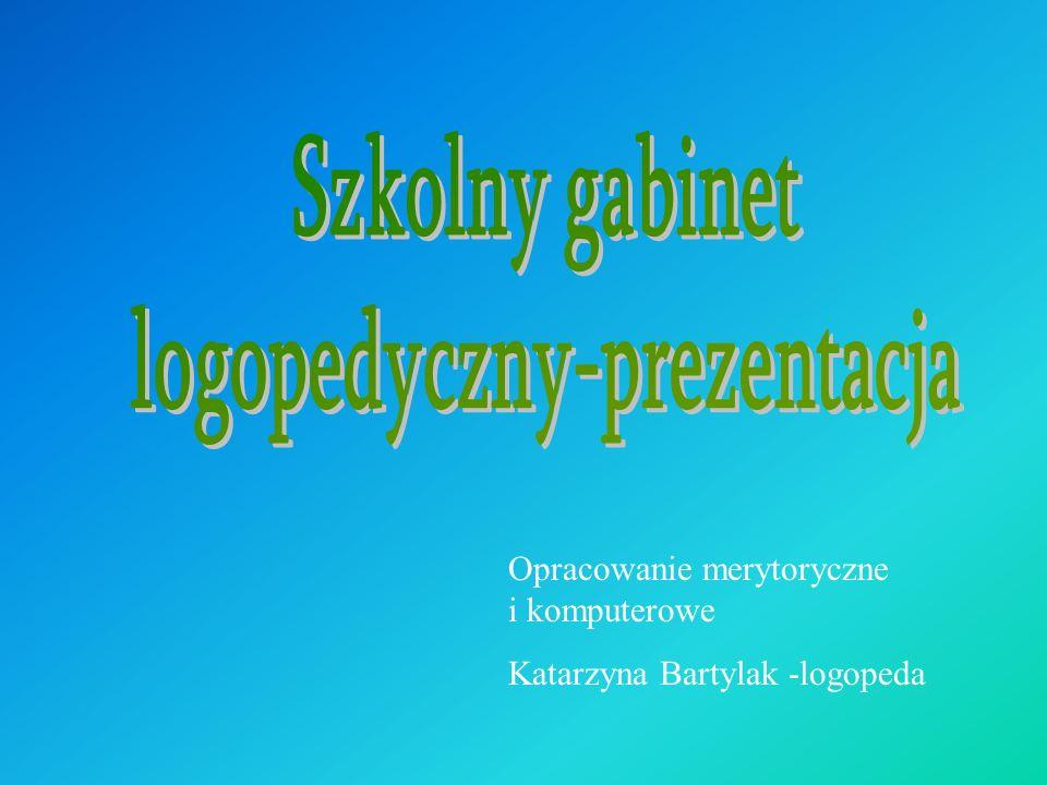 Opracowanie merytoryczne i komputerowe Katarzyna Bartylak -logopeda