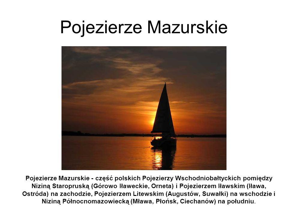 Pojezierze Mazurskie - część polskich Pojezierzy Wschodniobałtyckich pomiędzy Niziną Staropruską (Górowo Iławeckie, Orneta) i Pojezierzem Iławskim (Ił