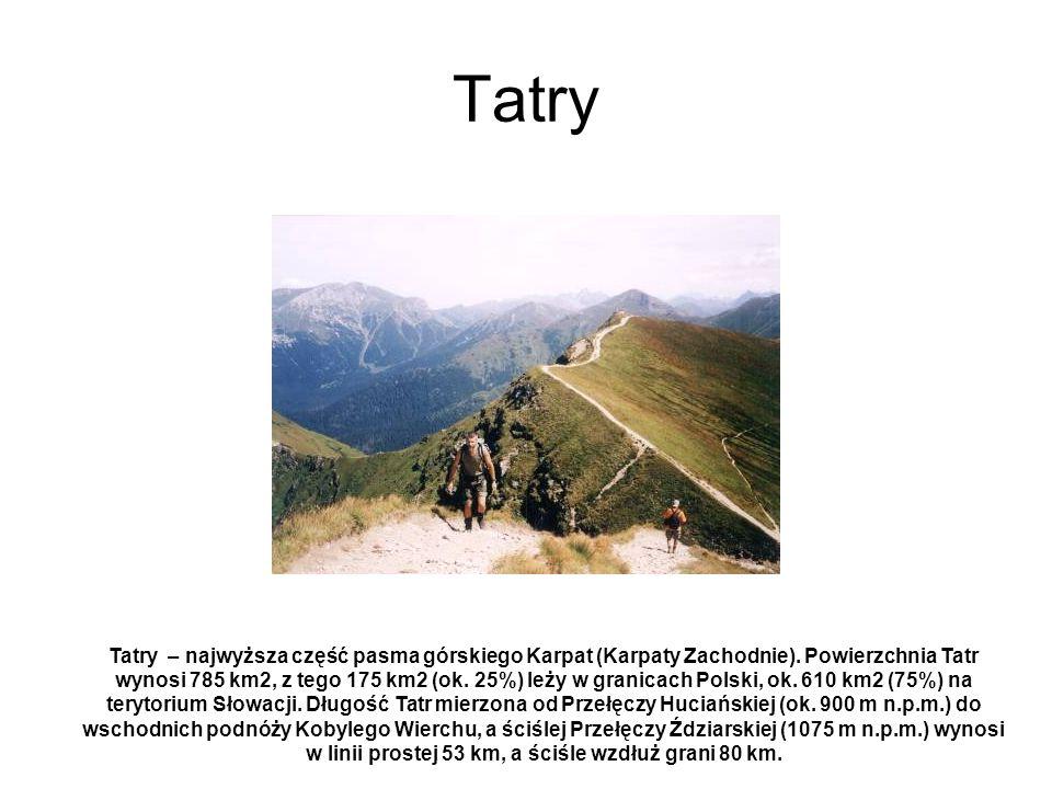 Tatry Tatry – najwyższa część pasma górskiego Karpat (Karpaty Zachodnie). Powierzchnia Tatr wynosi 785 km2, z tego 175 km2 (ok. 25%) leży w granicach