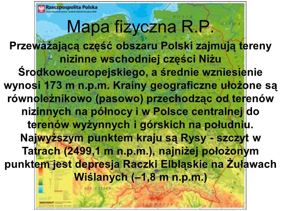 Mapa fizyczna R.P. Przeważającą część obszaru Polski zajmują tereny nizinne wschodniej części Niżu Środkowoeuropejskiego, a średnie wzniesienie wynosi