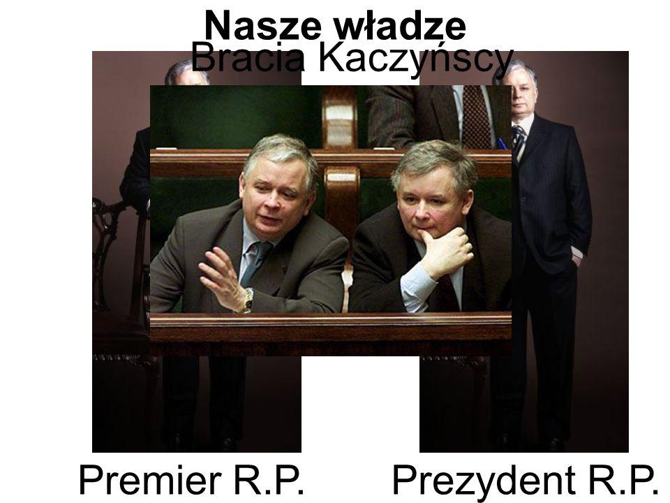Nasze władze Prezydent R.P.Premier R.P. Bracia Kaczyńscy