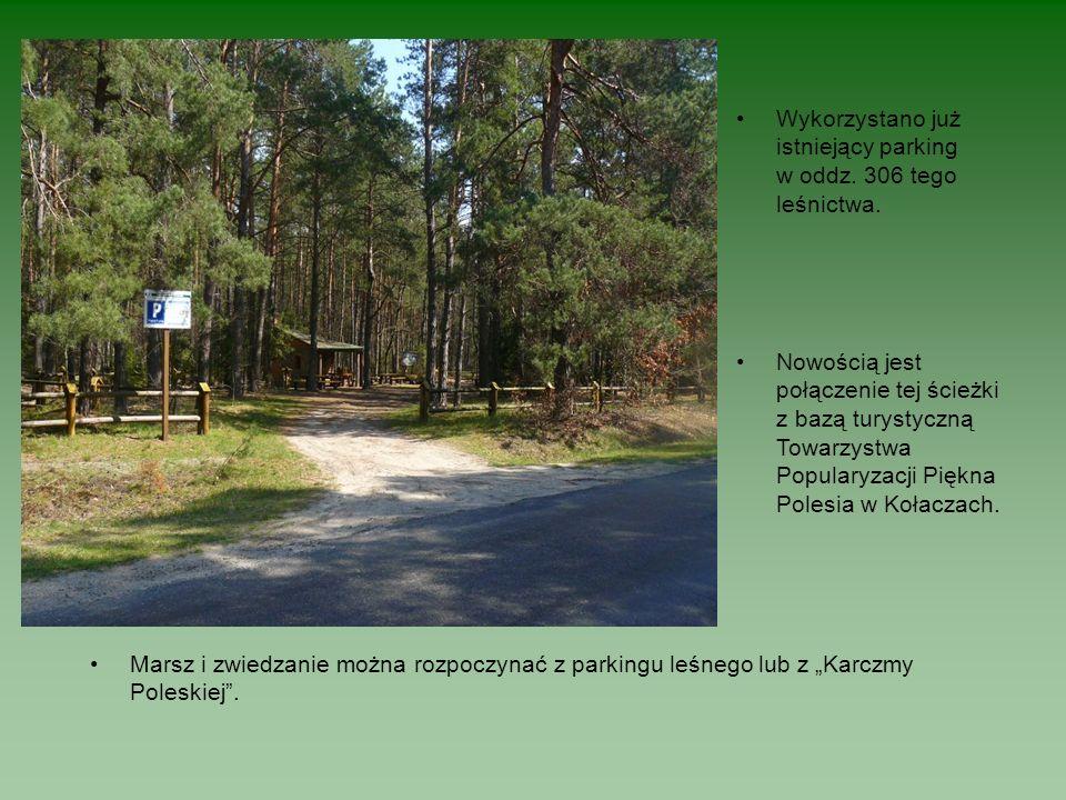 Marsz i zwiedzanie można rozpoczynać z parkingu leśnego lub z Karczmy Poleskiej. Wykorzystano już istniejący parking w oddz. 306 tego leśnictwa. Nowoś