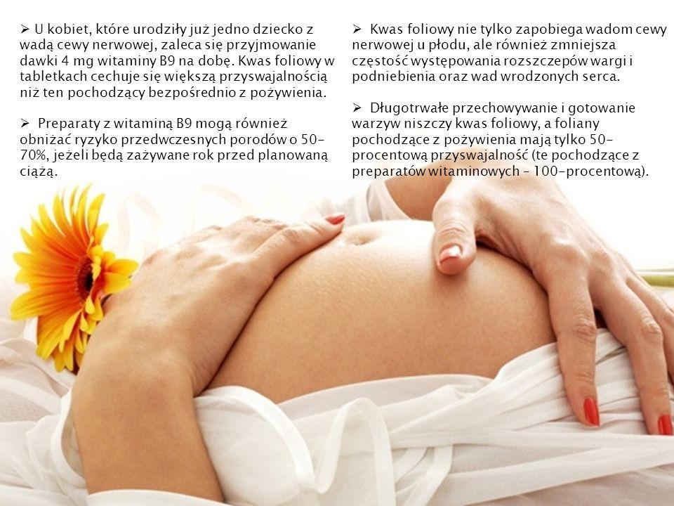 U kobiet, które urodziły już jedno dziecko z wadą cewy nerwowej, zaleca się przyjmowanie dawki 4 mg witaminy B9 na dobę. Kwas foliowy w tabletkach cec
