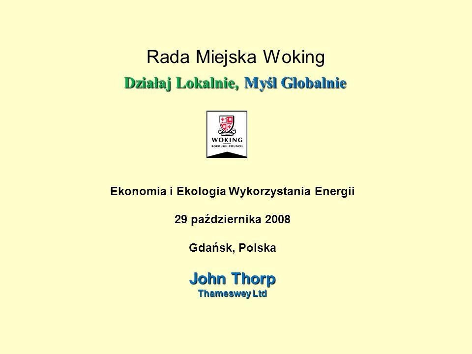 Działaj Lokalnie, Myśl Globalnie Rada Miejska Woking Działaj Lokalnie, Myśl Globalnie Plan prezentacji Wizytówka Woking Strategie i polityka Woking Thameswey i esco biznes Technologie w Woking Aktualne i przyszłe prace w Woking Pytania