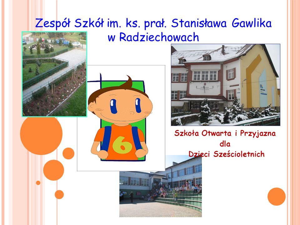 Zespół Szkół im. ks. prał. Stanisława Gawlika w Radziechowach Szkoła Otwarta i Przyjazna dla Dzieci Sześcioletnich