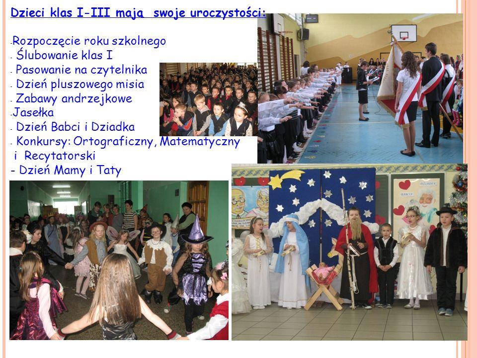 Dzieci klas I-III mają swoje uroczystości: - Rozpoczęcie roku szkolnego - Ślubowanie klas I - Pasowanie na czytelnika - Dzień pluszowego misia - Zabaw