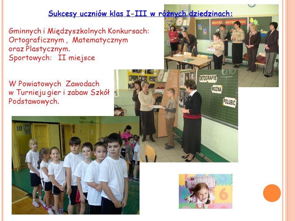 Sukcesy uczniów klas I-III w różnych dziedzinach: Gminnych i Międzyszkolnych Konkursach: Ortograficznym, Matematycznym oraz Plastycznym. Sportowych: I