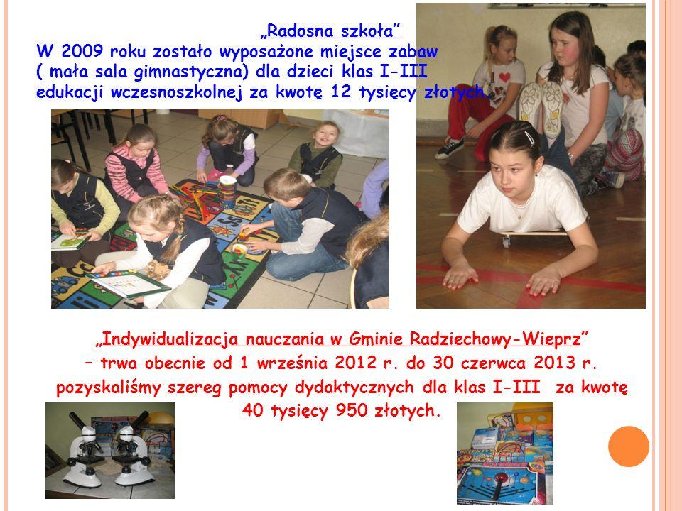 Radosna szkoła W 2009 roku zostało wyposażone miejsce zabaw ( mała sala gimnastyczna) dla dzieci klas I-III edukacji wczesnoszkolnej za kwotę 12 tysię