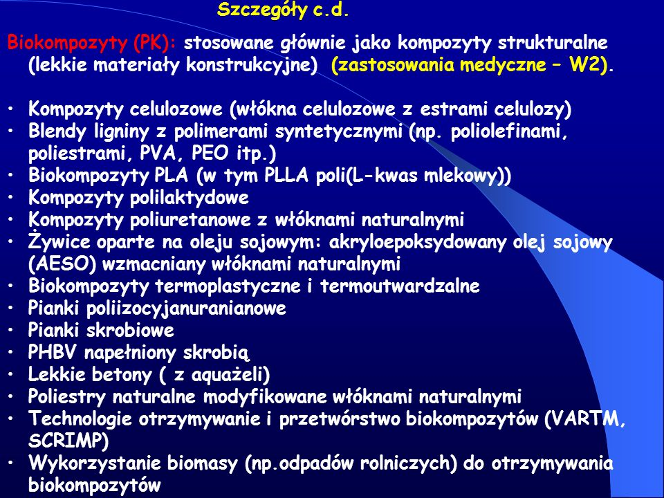 Biokompozyty (PK): stosowane głównie jako kompozyty strukturalne (lekkie materiały konstrukcyjne) (zastosowania medyczne – W2). Kompozyty celulozowe (