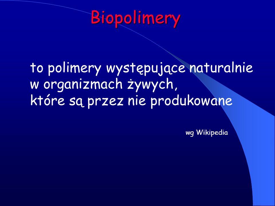 Biopolimery to polimery występujące naturalnie w organizmach żywych, które są przez nie produkowane wg Wikipedia