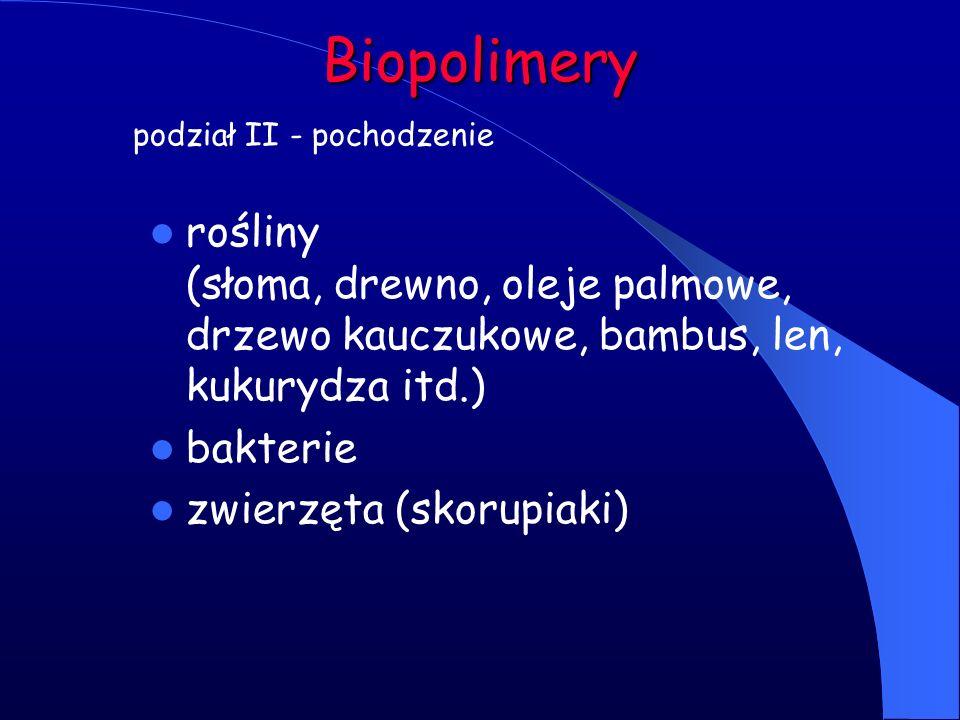 Biopolimery podział II - pochodzenie rośliny (słoma, drewno, oleje palmowe, drzewo kauczukowe, bambus, len, kukurydza itd.) bakterie zwierzęta (skorup