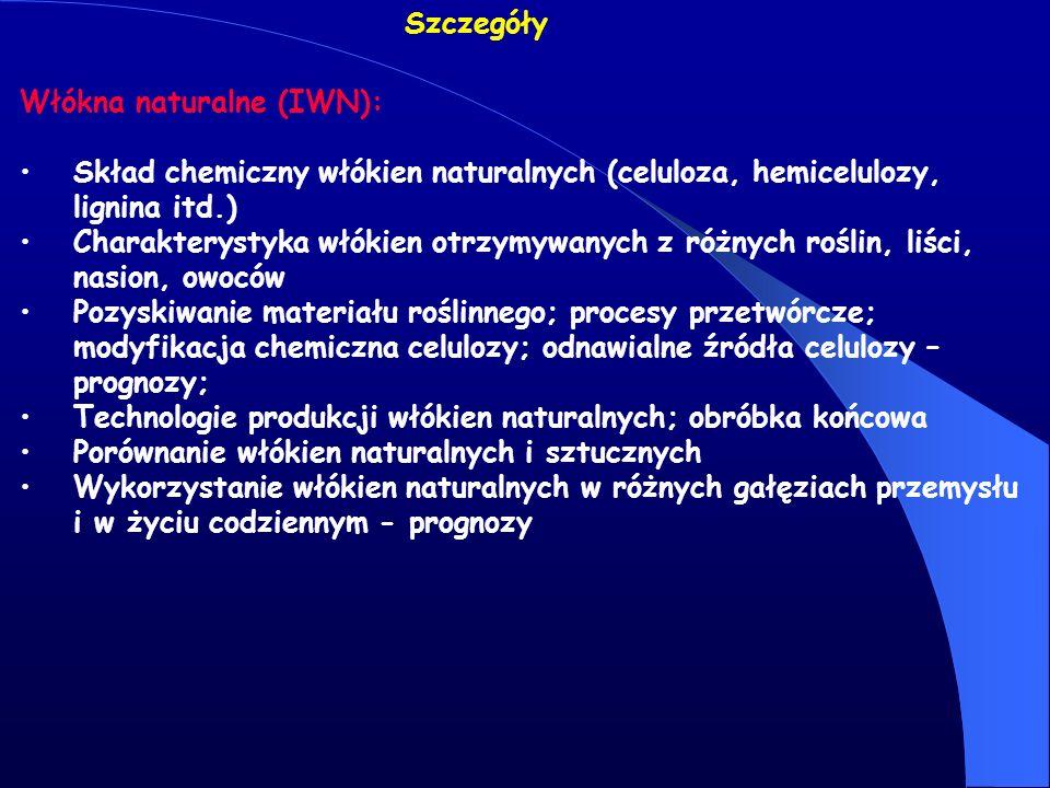 Szczegóły Włókna naturalne (IWN): Skład chemiczny włókien naturalnych (celuloza, hemicelulozy, lignina itd.) Charakterystyka włókien otrzymywanych z r