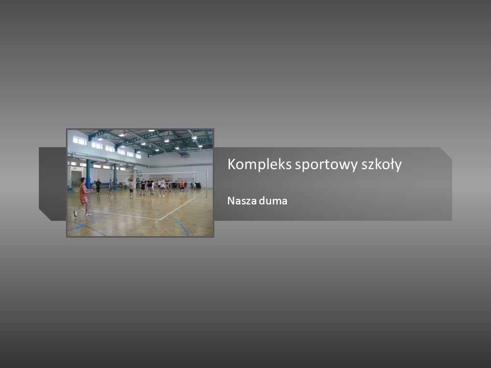 Kompleks sportowy szkoły Nasza duma