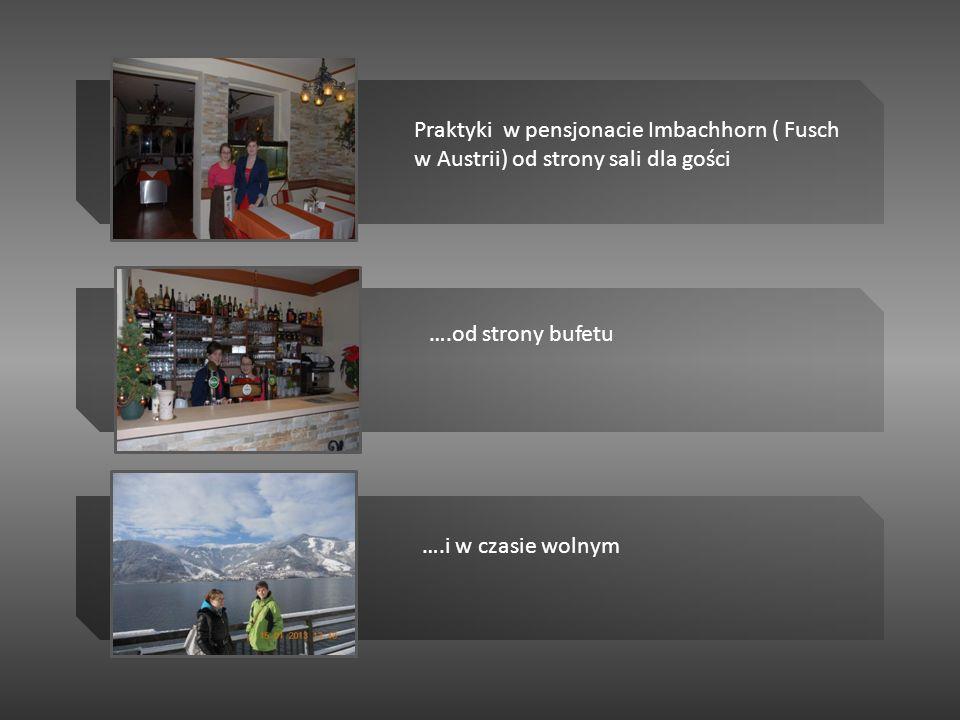 Praktyki w pensjonacie Imbachhorn ( Fusch w Austrii) od strony sali dla gości ….od strony bufetu ….i w czasie wolnym