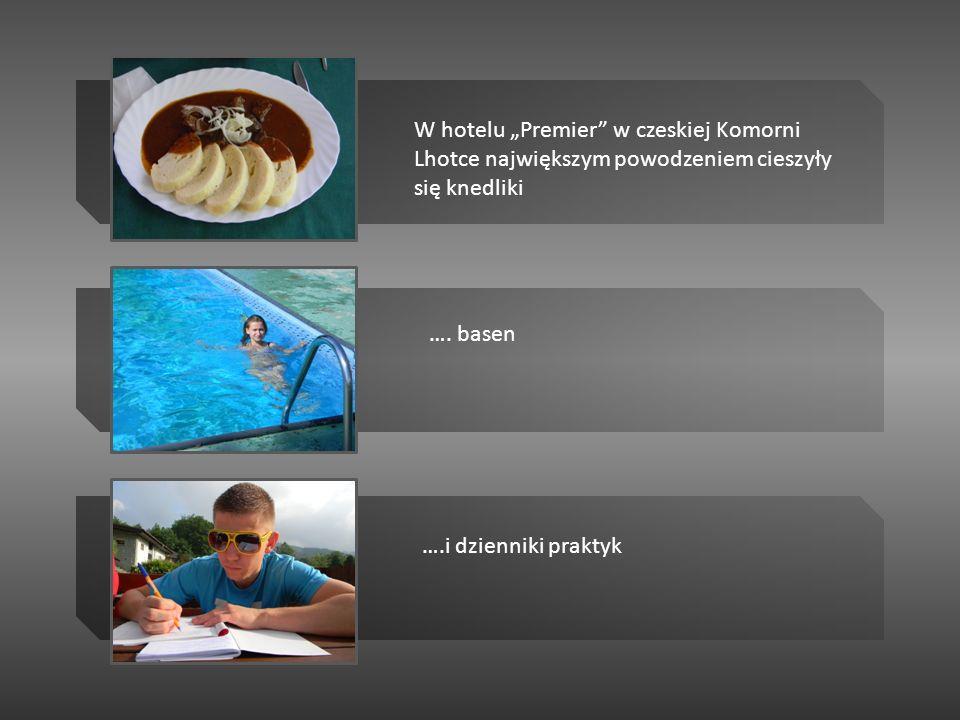 W hotelu Premier w czeskiej Komorni Lhotce największym powodzeniem cieszyły się knedliki …. basen ….i dzienniki praktyk