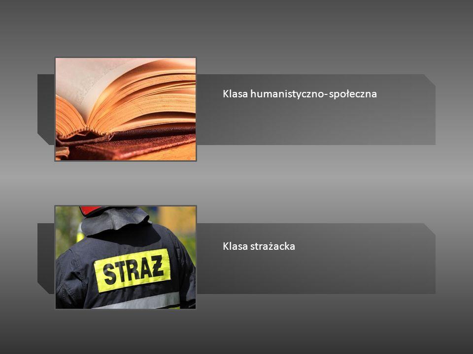 Klasa strażacka Klasa humanistyczno- społeczna