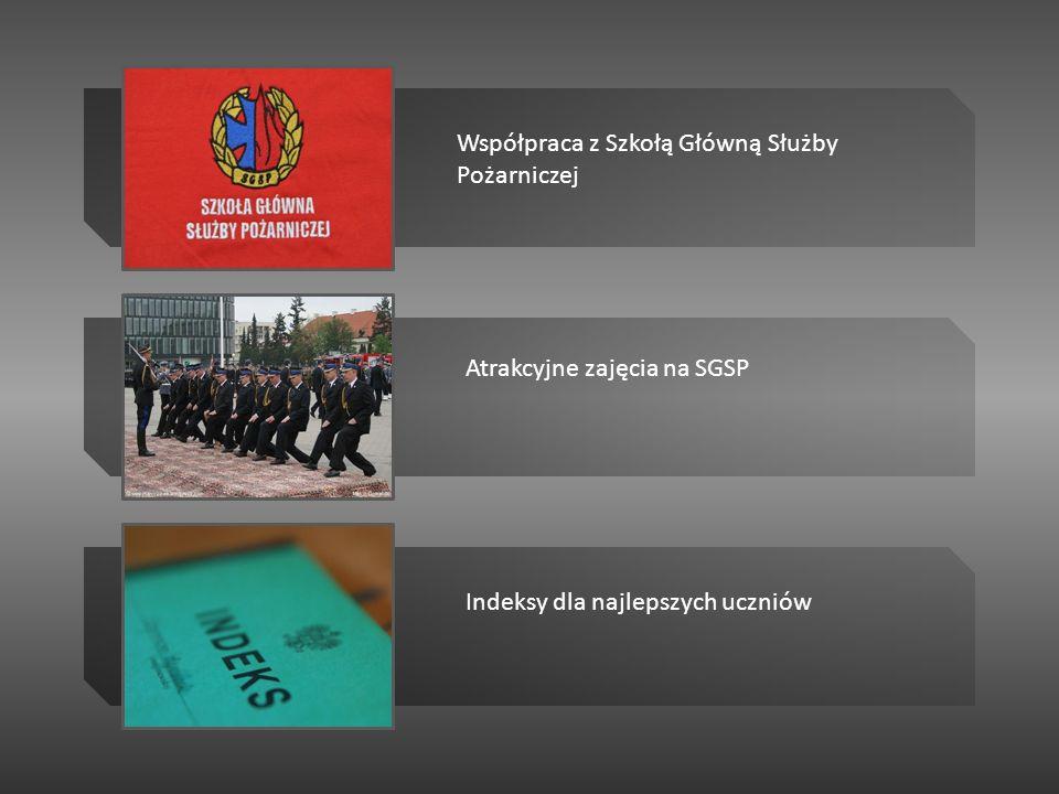 Współpraca z Szkołą Główną Służby Pożarniczej Atrakcyjne zajęcia na SGSP Indeksy dla najlepszych uczniów