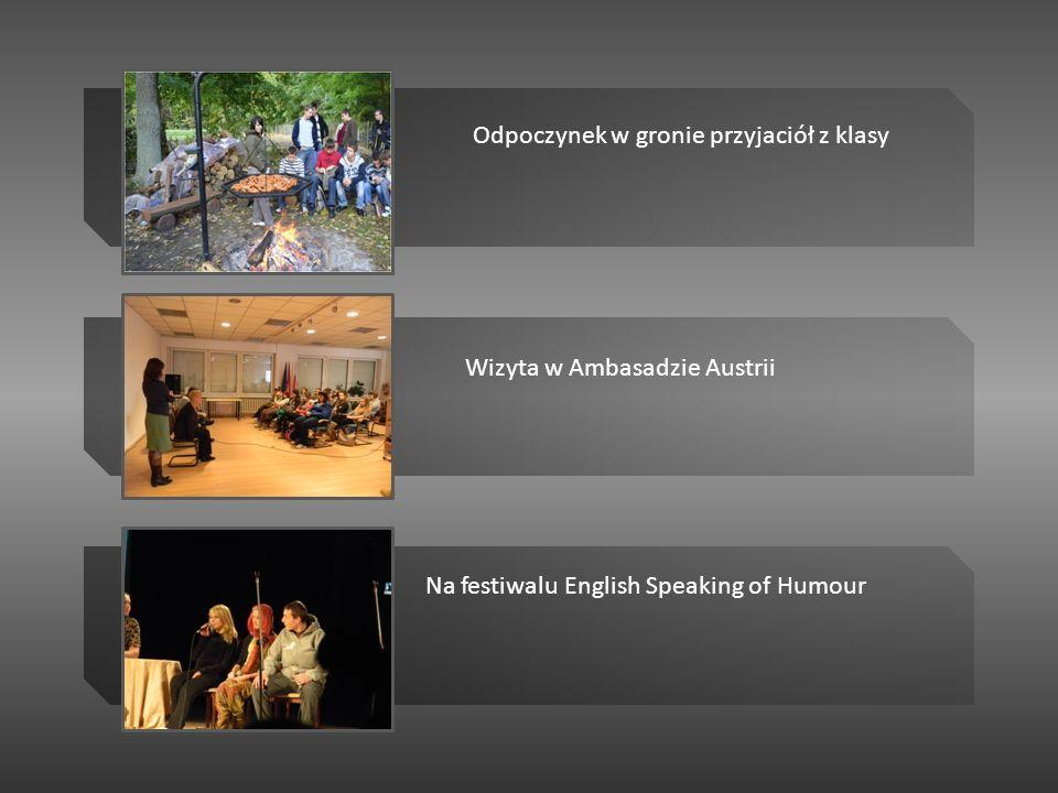 Na festiwalu English Speaking of Humour Wizyta w Ambasadzie Austrii Odpoczynek w gronie przyjaciół z klasy
