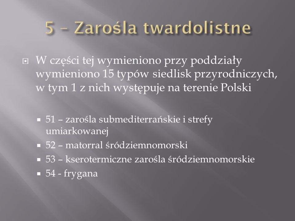 W części tej wymieniono przy poddziały wymieniono 15 typów siedlisk przyrodniczych, w tym 1 z nich występuje na terenie Polski 51 – zarośla submediter