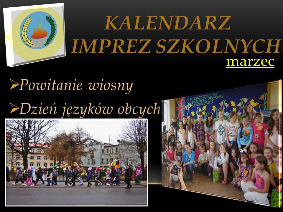 KALENDARZ IMPREZ SZKOLNYCH KALENDARZ IMPREZ SZKOLNYCH marzec marzec Powitanie wiosny Dzień języków obcych