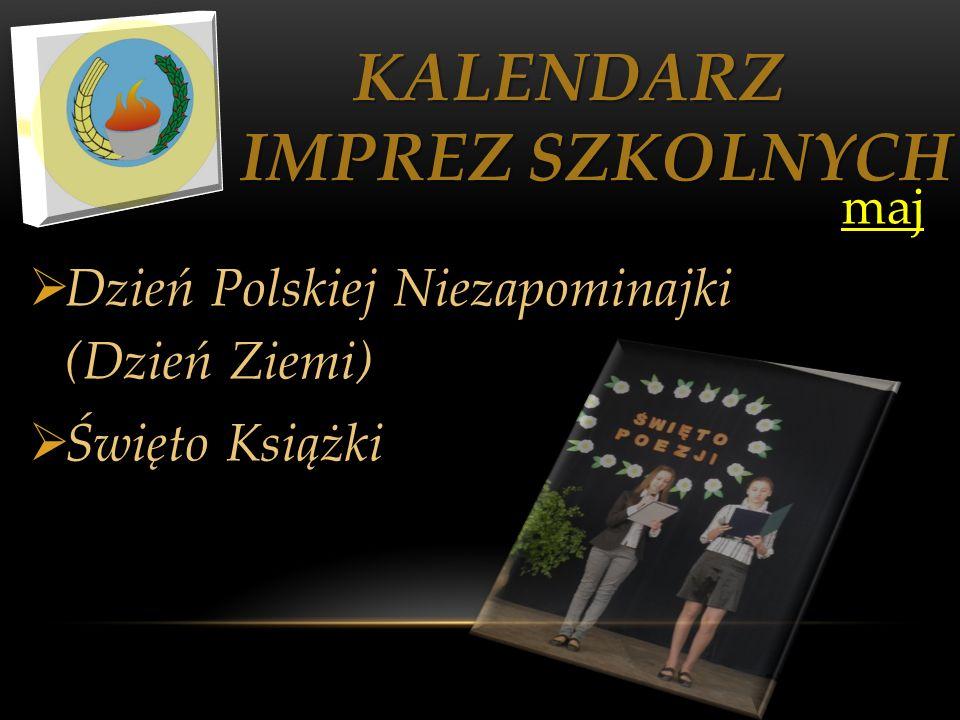 KALENDARZ IMPREZ SZKOLNYCH KALENDARZ IMPREZ SZKOLNYCH maj maj Dzień Polskiej Niezapominajki (Dzień Ziemi) Święto Książki