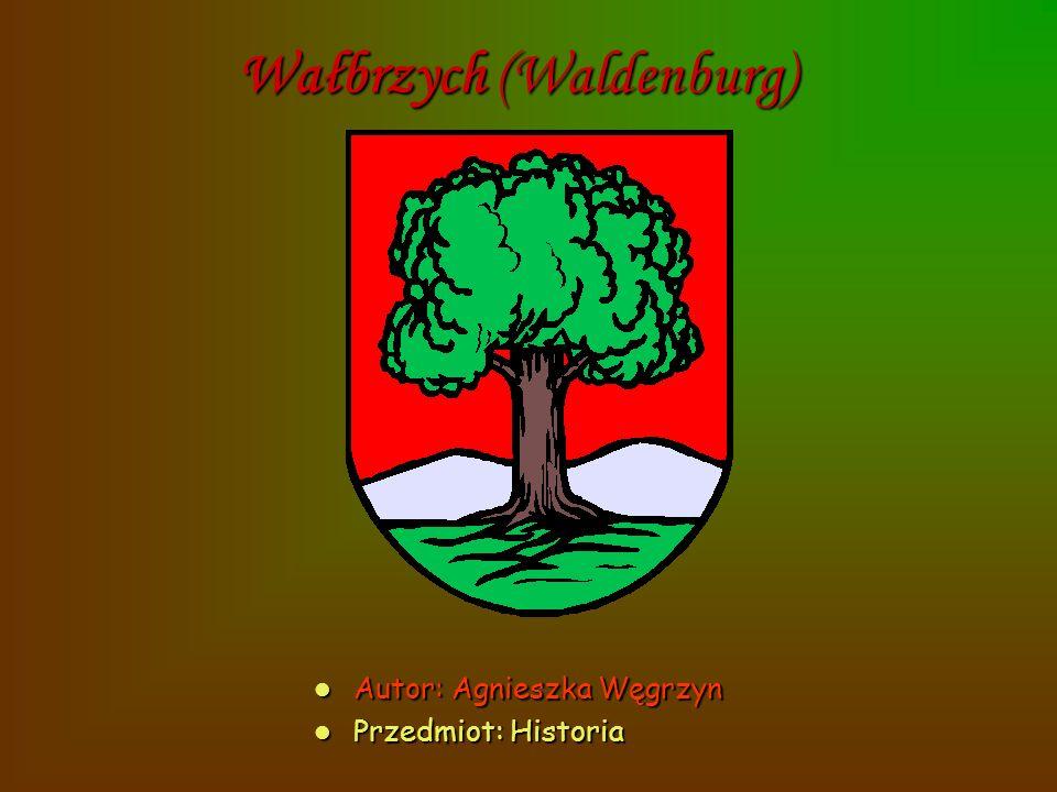 Wałbrzych (Waldenburg) Autor: Agnieszka Węgrzyn Przedmiot: Historia