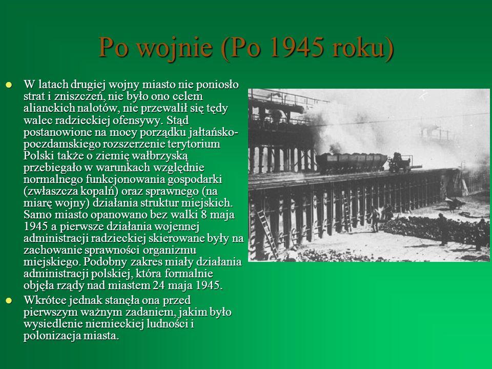 Po wojnie (Po 1945 roku) W latach drugiej wojny miasto nie poniosło strat i zniszczeń, nie było ono celem alianckich nalotów, nie przewalił się tędy w