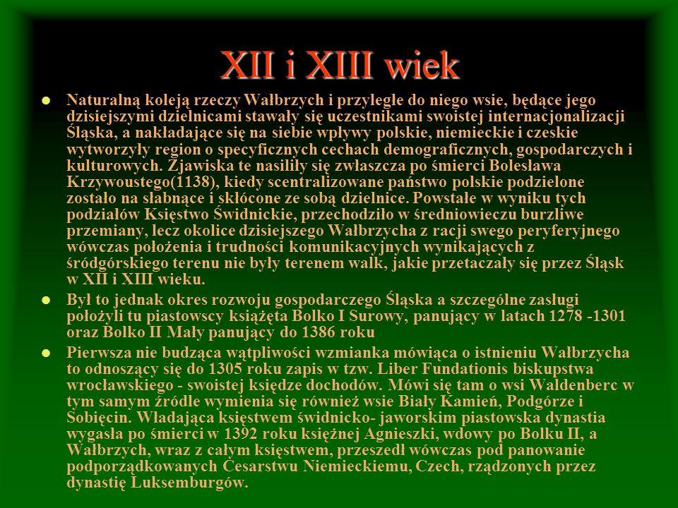 XII i XIII wiek Naturalną koleją rzeczy Wałbrzych i przyległe do niego wsie, będące jego dzisiejszymi dzielnicami stawały się uczestnikami swoistej in