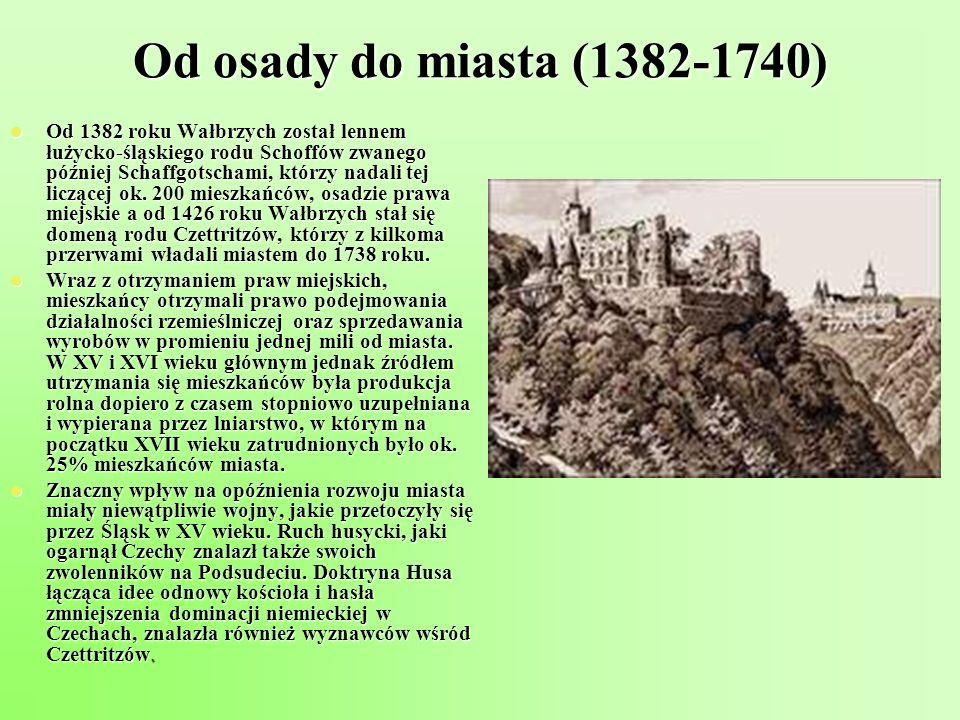 Od osady do miasta (1382-1740) Od 1382 roku Wałbrzych został lennem łużycko-śląskiego rodu Schoffów zwanego później Schaffgotschami, którzy nadali tej
