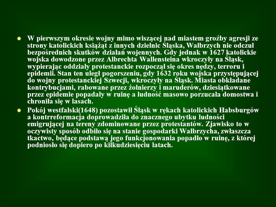 W pierwszym okresie wojny mimo wiszącej nad miastem groźby agresji ze strony katolickich książąt z innych dzielnic Śląska, Wałbrzych nie odczuł bezpoś
