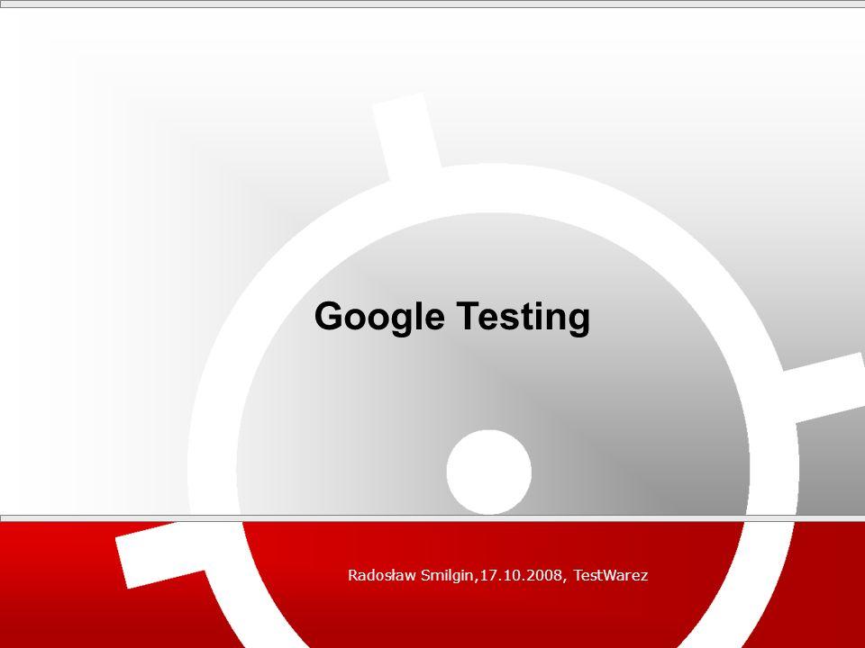 Eksperyment Google Testing Radosław Smilgin,17.10.2008, TestWarez 1.Modyfikujemy istniejącą witrynę internetową 2.Cel: osiągnięcie większych dochodów z witryny 3.